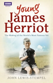 Young James Herriot - The Making of the World's Most Famous Vet ebook by John Lewis-Stempel