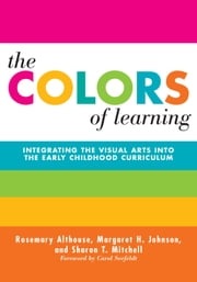 The Colors of Learning - Integrating the Visual Arts Into the Early Childhood Curriculum ebook by Rosemary Althouse,Margaret H. Johnson,Sharon T. Mitchell