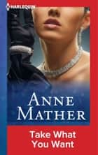 Take What You Want ebook by Anne Mather