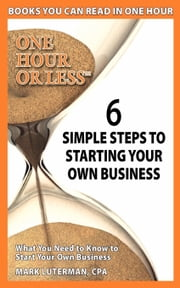 6 SIMPLE STEPS TO STARTING YOUR OWN BUSINESS ebook by Luterman, Mark