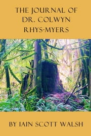 The Journal of Dr. Colwyn Rhys-Myers ebook by Iain Walsh