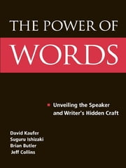 The Power of Words - Unveiling the Speaker and Writer's Hidden Craft ebook by David S. Kaufer,Suguru Ishizaki,Brian S. Butler,Jeff Collins