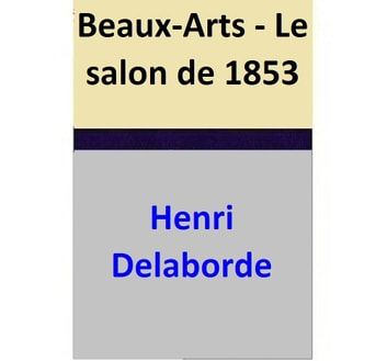 Beaux-Arts - Le salon de 1853 ebook by Henri Delaborde