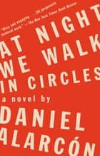 At Night We Walk in Circles ebook by Daniel Alarcón