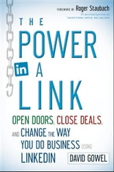 The Power in a Link - Open Doors, Close Deals, and Change the Way You Do Business Using LinkedIn ebook by Dave Gowel