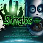 Shingles Audio Collection Volume 1 audiobook by Robert Bevan, Rick Gualtieri, Steve Wetherell, Drew Hayes, John G. Hartness, Cal Wembly, Cassandra Myles