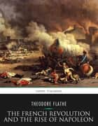 The French Revolution and the Rise of Napoleon ebook by Theodore Flathe,John Henry Wright
