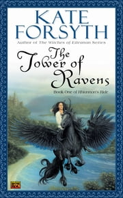 The Tower of Ravens - Book One of Rhiannon's Ride ebook by Kate Forsyth