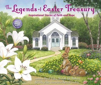 The Legends of Easter Treasury - Inspirational Stories of Faith and Hope ebook by Chris Auer,Lori Walburg,Dandi Daley Mackall