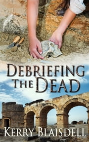 Debriefing the Dead ebook by Kerry Blaisdell