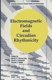 Electromagnetic Fields and Circadian Rhythmicity ebook by Moore,Ede,Moore-Ede