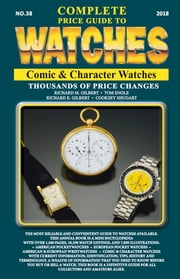 The Complete Price Guide to Watches - Comic & Character Watches ebook by Richard M Gilbert