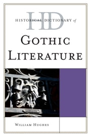 Historical Dictionary of Gothic Literature ebook by William Hughes