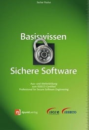 Basiswissen Sichere Software - Aus- und Weiterbildung zum ISSECO Certified Professionell for Secure Software Engineering ebook by Sachar Paulus