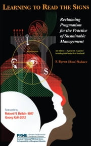 Learning to Read the Signs: 2nd edition - Reclaiming Pragmatism for the Practice of Sustainable Management ebook by F. Byron (Ron) Nahser,Georg Kell