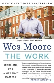The Work - My Search for a Life That Matters ebook by Wes Moore