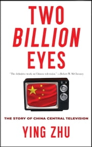 Two Billion Eyes - The Story of China Central Television ebook by Ying Zhu