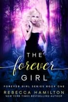 The Forever Girl - A New Adult Paranormal Romance Novel ebook by Rebecca Hamilton