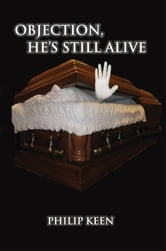 Objection, he's still alive - Memoirs of a Cowboy Coroner ebook by Philip Keen