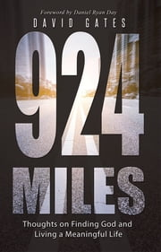 924 Miles - Thoughts on Finding God and Living a Meaningful Life ebook by David Gates