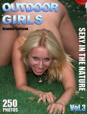 Outdoor Girls Vol.3 Adult Picture eBook - Hot MILF`s & Girls nude outdoors ebook by Brandon Carlscon