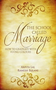 The School Called Marriage - How to Graduate with Flying Colours ebook by Arpita Lal,Ramesh Bijlani