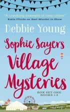 Sophie Sayers Village Mysteries Box Set One: Books 1-3 - Sophie Sayers Village Mysteries Box Sets, #1 ebook by Debbie Young