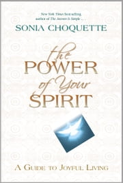 The Power of Your Spirit - A Guide to Joyful Living ebook by Sonia Choquette