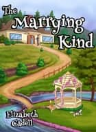 The Marrying Kind ebook by Elizabeth Cadell