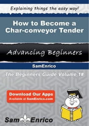 How to Become a Char-conveyor Tender - How to Become a Char-conveyor Tender ebook by Palmer Gabriel