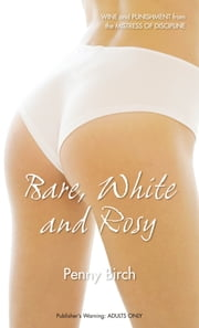 Bare, White and Rosy ebook by Penny Birch