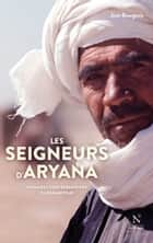 Les seigneurs d'Aryana - Nomades contrebandiers d'Afghanistan ebook by Jean Bourgeois, Roger Frison-Roche