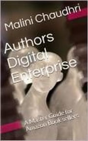 Authors Digital Enterprise. A Master Guide For Amazon Book sellers 電子書籍 Malini Chaudhri