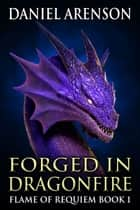 Forged in Dragonfire ebook by Daniel Arenson