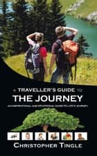A Traveller's Guide to the Journey ebook by Christopher Tingle