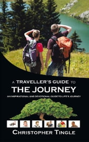 A Traveller's Guide to the Journey - An Inspirational and Devotional Guide to Life's Journey ebook by Christopher Tingle