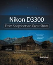 Nikon D3300 - From Snapshots to Great Shots ebook by Rob Sylvan