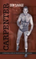 Carpenter - A Personal Look at Professional Wrestling ebook by Don Savage