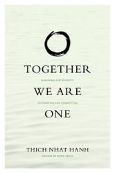Together We Are One - Honoring Our Diversity, Celebrating Our Connection ebook by Thich Nhat Hanh