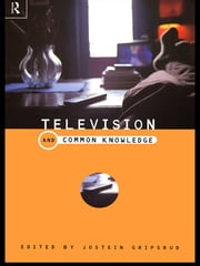 Television and Common Knowledge ebook by Jostein Gripstrud