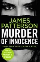 Murder of Innocence - (Murder Is Forever: Volume 5) ebook by James Patterson
