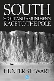 South: Scott and Amundsen's Race to the Pole ebook by Hunter Stewart