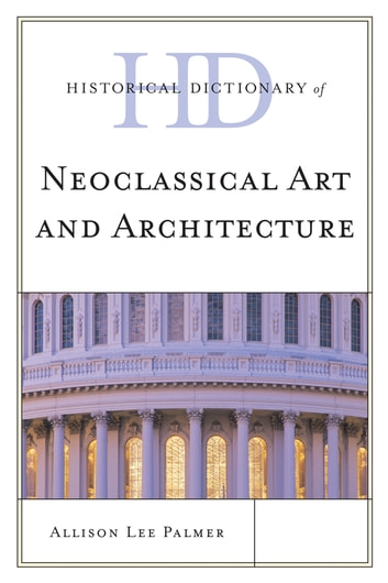Historical dictionary of neoclassical art and architecture ebook by historical dictionary of neoclassical art and architecture ebook by allison lee palmer fandeluxe Image collections