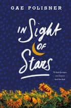In Sight of Stars - A Novel ebook by Gae Polisner