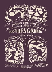 The Original Folk and Fairy Tales of the Brothers Grimm - The Complete First Edition ebook by Jacob Grimm,Wilhelm Grimm,Jack Zipes,Andrea Dezsö