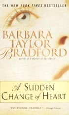 A Sudden Change of Heart ebook by Barbara Taylor Bradford