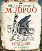 The (True) Adventures of Mudpoo ebook by Peter Klein, Leon De Montignie