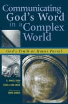 Communicating God's Word in a Complex World ebook by Daniel R. Shaw,Lamin Sanneh,Charles E. Van Engen