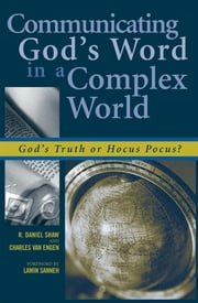 Communicating God's Word in a Complex World - God's Truth or Hocus Pocus? ebook by Daniel R. Shaw,Lamin Sanneh,Charles E. Van Engen