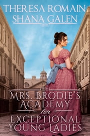 Mrs. Brodie's Academy for Exceptional Young Ladies ekitaplar by Shana Galen, Theresa Romain